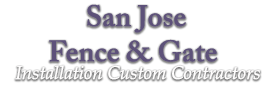 San Jose Fence & Gate Installation Custom Contractors